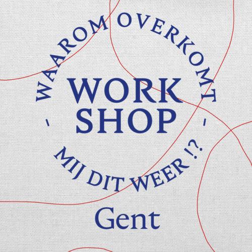 Waarom Overkomt Mij Dit Weer | Workshop | Gent