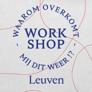 Waarom Overkomt Mij Dit Weer | Workshop | Leuven