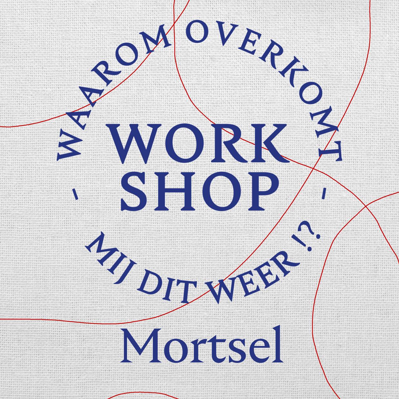 Waarom Overkomt Mij Dit Weer | Workshop | Mortsel
